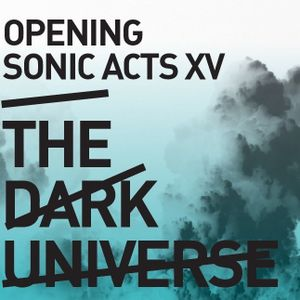 Sonic Acts XV - 12 January 2013: Opening of Sonic Acts - The Dark Universe exhibition