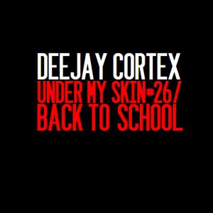 Dj Cortex - Under My Skin #26 (Back To School)