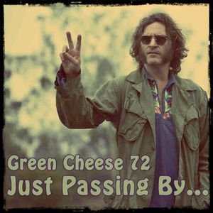 Green Cheese Vol 72 - Just Passing By...