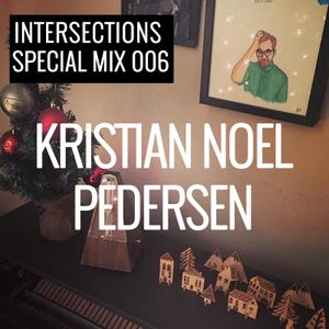 INTERSECTIONS SPECIAL MIX 006 - KRISTIAN NOEL PEDERSEN - DECEMBER 23 - 2015