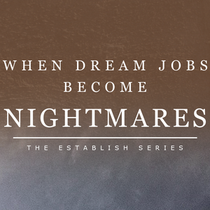 When Dream Jobs Become Nightmares