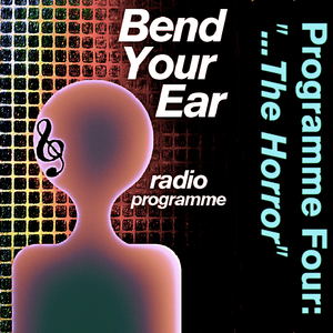 The Bend Your Ear Radio Show Four 'The Horror...'