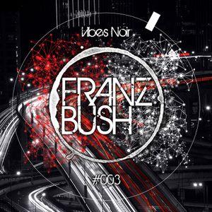 Franz Bush   Vibes Noir #003