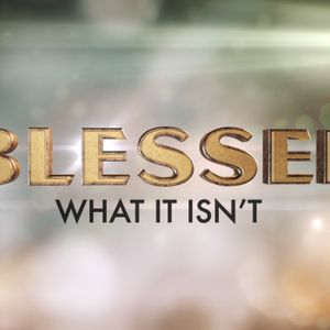Blessed- What It Isn't