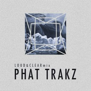 Phat Trakz - Loud&Clear minimix 2