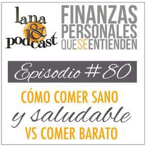Cómo comer sano y saludable vs comer barato. Podcast #80
