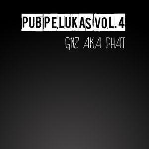 Pub Pelukas vol.4 - GNZ aka Phat