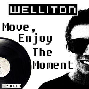 Welliton - Move, Enjoy The Moment - EP #001