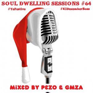 Soul Dwelling Sessions #64 #YeFestive #KiDezemberBoss Mixed By Pezo & Gmza