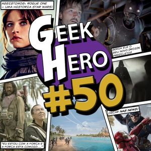 GEEK HERO #50 – Assistimos: Rogue One – Uma História Star Wars