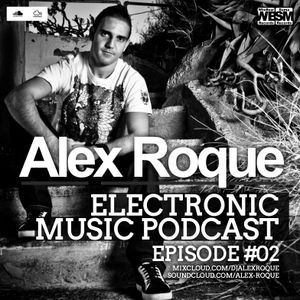 Alex Roque - Electronic Music Podcast #02