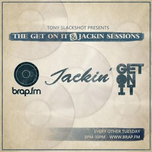 The Get On It & Jackin' Sessions (07.02.17)
