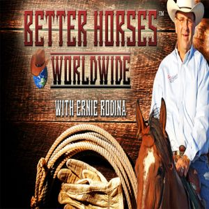 Better Horses Radio with Ernie Rodina and Joe Hayes and guests Rueben VanDop, Mike Miola, and Lindy