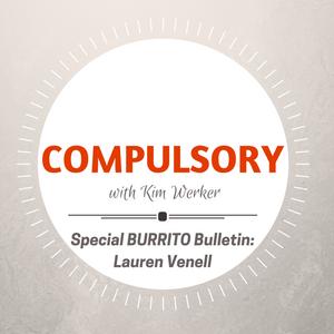 Compulsory Podcast Special Burrito Bulletin: Lauren Venell