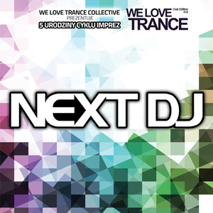 2016-04-23 - Next DJ - We Love Trance CE 019 (LAVA Club - Poznan)
