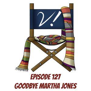 127 - Goodbye Martha Jones