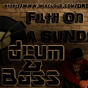 F*cking Filth On A Sunday - DRUM & BASS Jump Up HOUReunion!!!