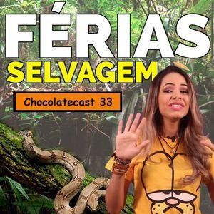 Chocolatecast #33 - Férias Selvagem