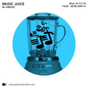 Music Juice #6.06_Paranoise Radio_21 Nov 2018