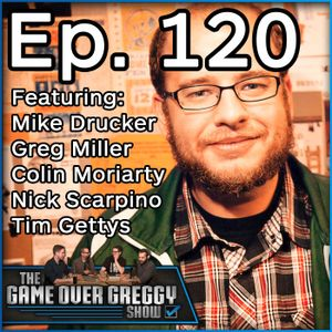 Mike Drucker (Special Guest) - The GameOverGreggy Show Ep. 120