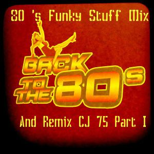 80 's Funky Stuff Mix And Remix CJ 75 Part I