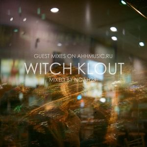 [AHH#005] «WITCH KLOUT» GUEST MIXES BY NOAH23