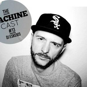 The Machine Cast #13 by DJ Eskei83