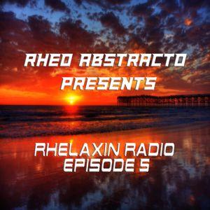 Rheo Abstracto Presents - Rhelaxin Radio Episode 5