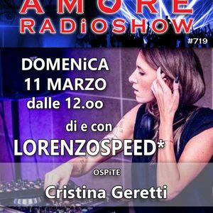 LORENZOSPEED* presents AMORE Radio Show # 719 Domenica 11 Marzo 2018 with CRiSTiNA GERETTi