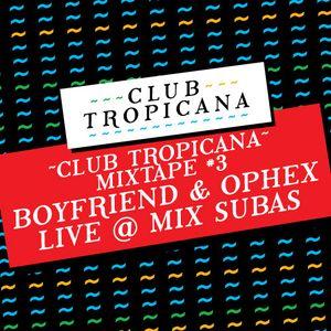 Club Tropicana Mixtape #3 - Boyfriend & Ophex Live @ Mix Subas
