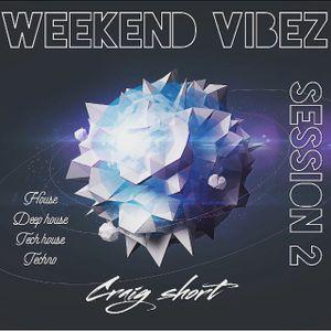 WEEKEND VIBEZ SESSION 2 - CRAIG SHORT
