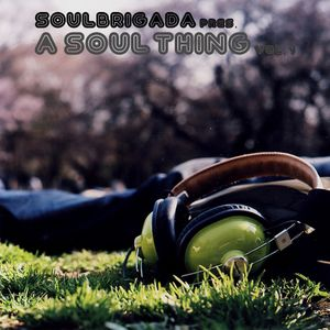 SoulBrigada pres. A Soul Thing Vol. 1