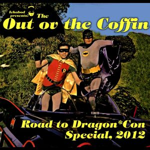 Out ov the Coffin: August 24th, 2012 - Road to Dragon*Con Special