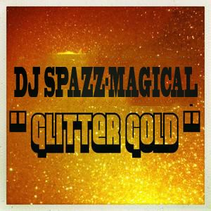 "Dj Spazz-Magical ""Glitter Gold"" Mix"