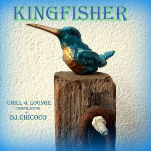 """""""""""Kingfisher"""""""" Chill & Lounge Compilation"""