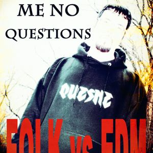 Ask Me No Questions - Folk Music vs Electronic Dance Music vs Whatever