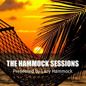 THE HAMMOCK SESSIONS - Radio Show 21 - Presented by Lazy Hammock