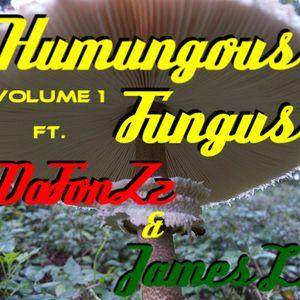 Humungous Fungus Vol.1 ft. DaFonZz & James L.