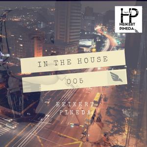 Heikert Pineda - IN THE HOUSE - Set 005 (2017)