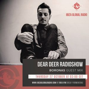 Boronas - Ibiza Global Radio - Dear Deer Radioshow