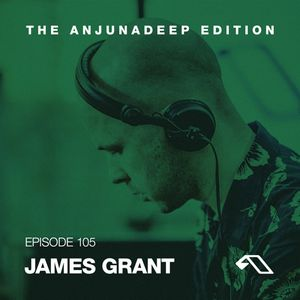 The Anjunadeep Edition 105 With James Grant