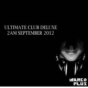 Marko Flux - Ultimate Club Deluxe 2AM September 2012