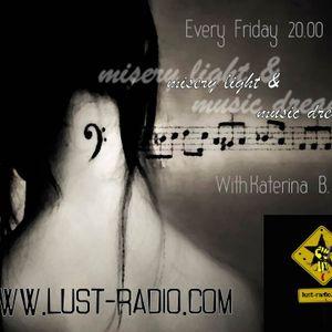 Misery Light and Music Dreams 20-5-2016 Music Radio Show with Katerina B. www.lust-radio.com