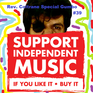 Rev. Coltrane Special Gumbo #39 - Independent $#it