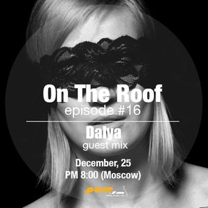 Andrey Potyomkin - On The Roof 016 (Andrey Potyomkin & Dalya) [Dec 25 2013] on Pure.FM