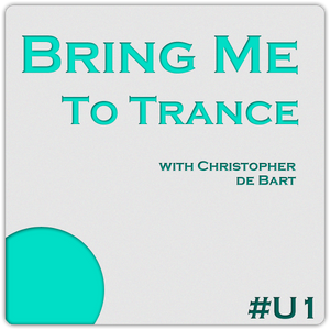 Bring Me To Trance with Christopher de Bart #U1