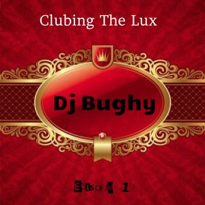 Dj Bughy - Clubing The Lux Episode 15
