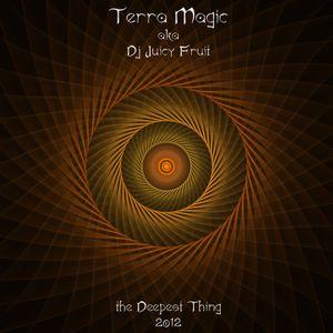 Terra Magic aka Dj Juicy Fruit presents the Deepest Thing 2012