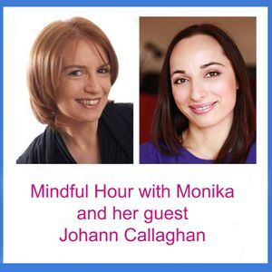 Mindful hour with Monika and her guest Johann Callaghan
