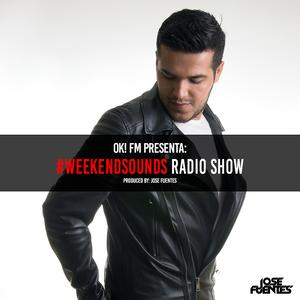 DJ Jose Fuentes @ #WeekendSounds Radio Show 001 (Ok! FM)